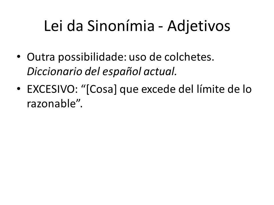 """Lei da Sinonímia - Adjetivos Outra possibilidade: uso de colchetes. Diccionario del español actual. EXCESIVO: """"[Cosa] que excede del límite de lo razo"""