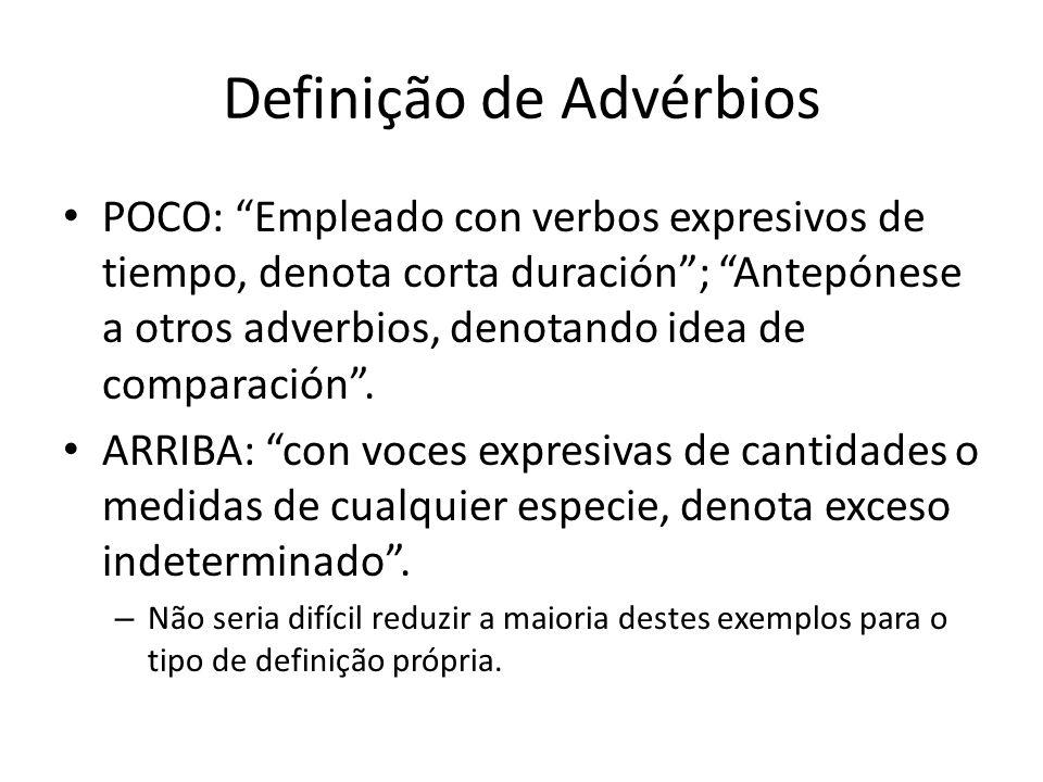 Definição de Advérbios POCO: Empleado con verbos expresivos de tiempo, denota corta duración ; Antepónese a otros adverbios, denotando idea de comparación .
