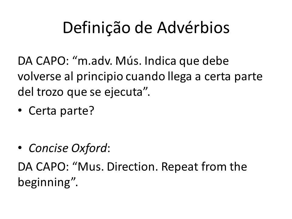 "Definição de Advérbios DA CAPO: ""m.adv. Mús. Indica que debe volverse al principio cuando llega a certa parte del trozo que se ejecuta"". Certa parte?"