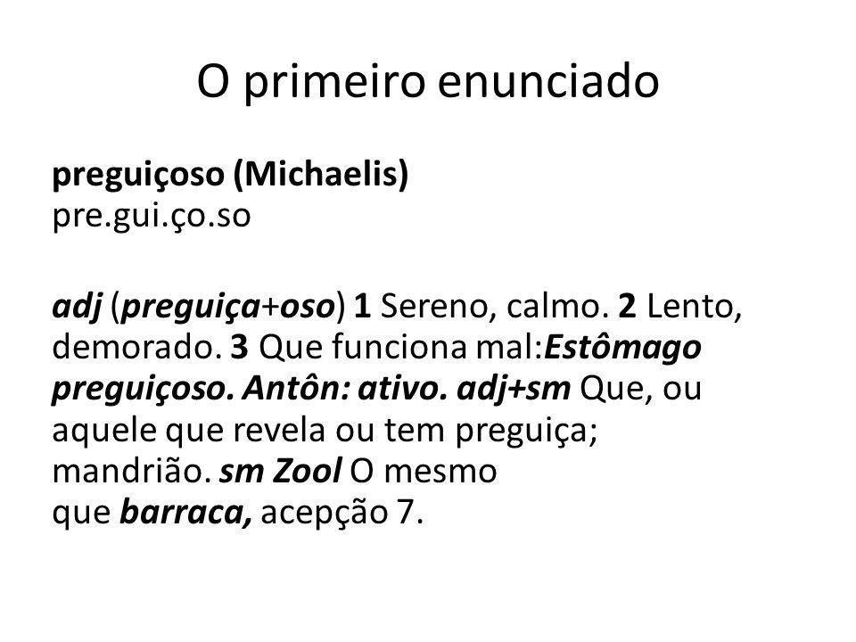 O primeiro enunciado preguiçoso (Michaelis) pre.gui.ço.so adj (preguiça+oso) 1 Sereno, calmo.