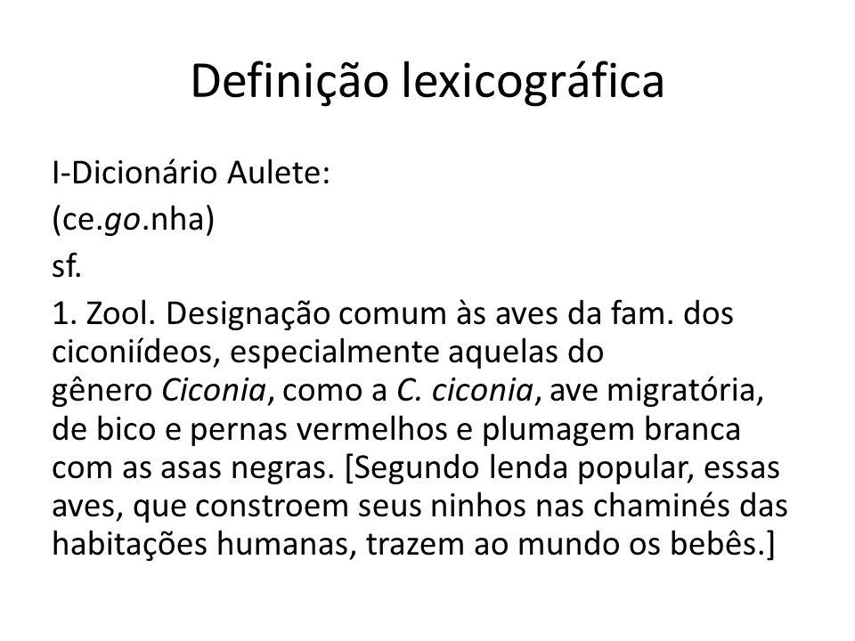 Definição lexicográfica I-Dicionário Aulete: (ce.go.nha) sf. 1. Zool. Designação comum às aves da fam. dos ciconiídeos, especialmente aquelas do gêner