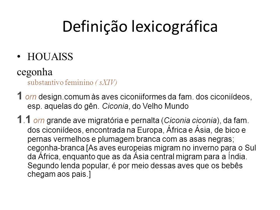 Definição lexicográfica HOUAISS cegonha substantivo feminino ( sXIV) 1 orn design.comum às aves ciconiiformes da fam. dos ciconiídeos, esp. aquelas do