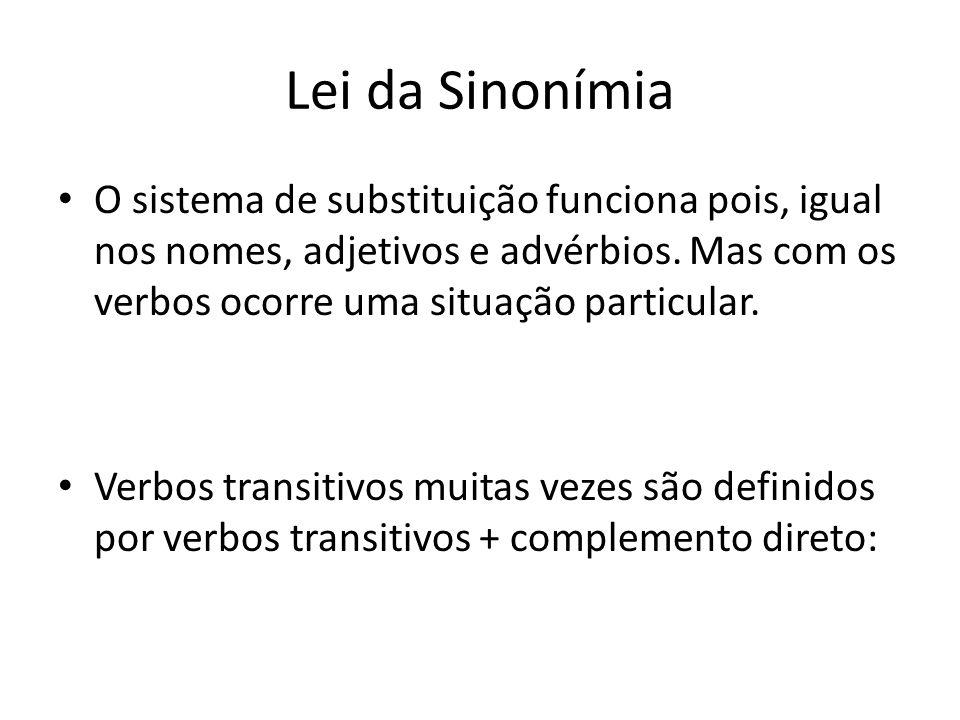 Lei da Sinonímia O sistema de substituição funciona pois, igual nos nomes, adjetivos e advérbios. Mas com os verbos ocorre uma situação particular. Ve