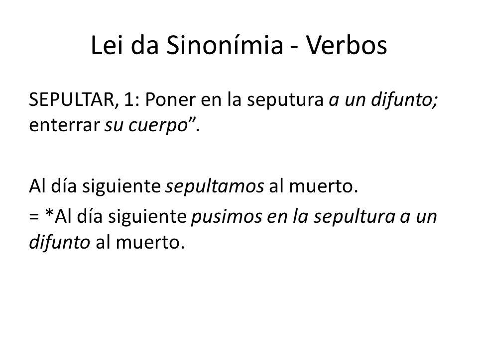Lei da Sinonímia - Verbos SEPULTAR, 1: Poner en la seputura a un difunto; enterrar su cuerpo .