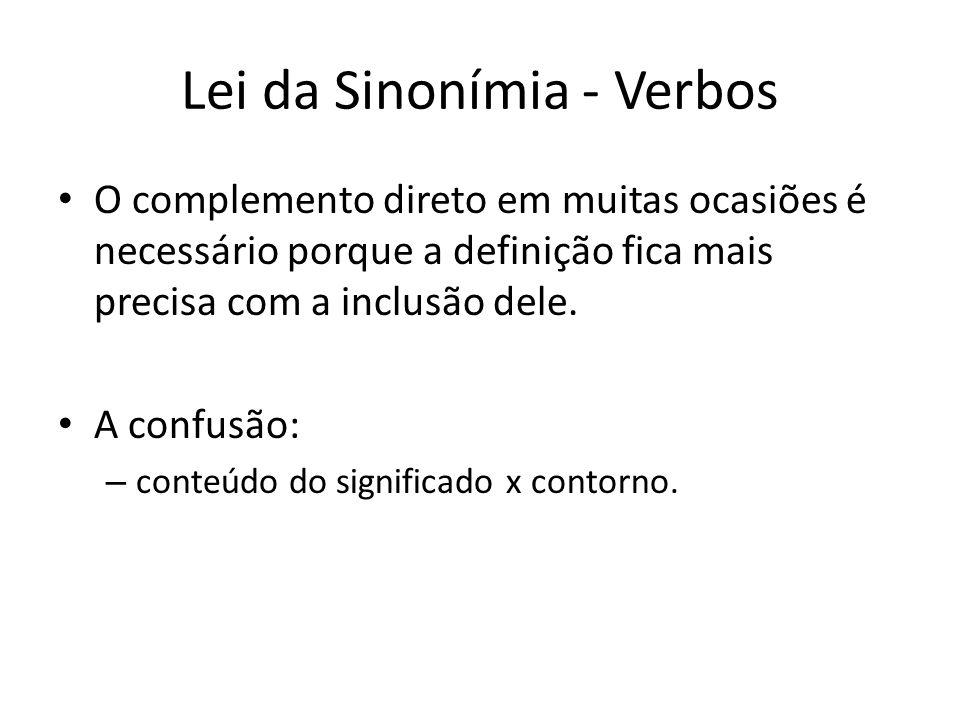 Lei da Sinonímia - Verbos O complemento direto em muitas ocasiões é necessário porque a definição fica mais precisa com a inclusão dele. A confusão: –
