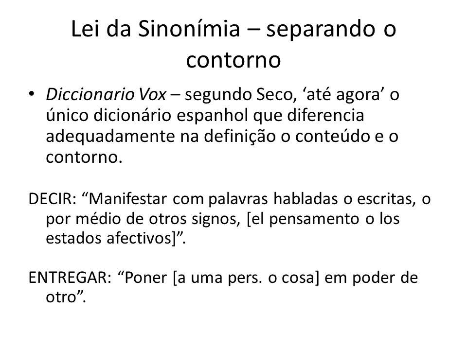 Lei da Sinonímia – separando o contorno Diccionario Vox – segundo Seco, 'até agora' o único dicionário espanhol que diferencia adequadamente na definição o conteúdo e o contorno.