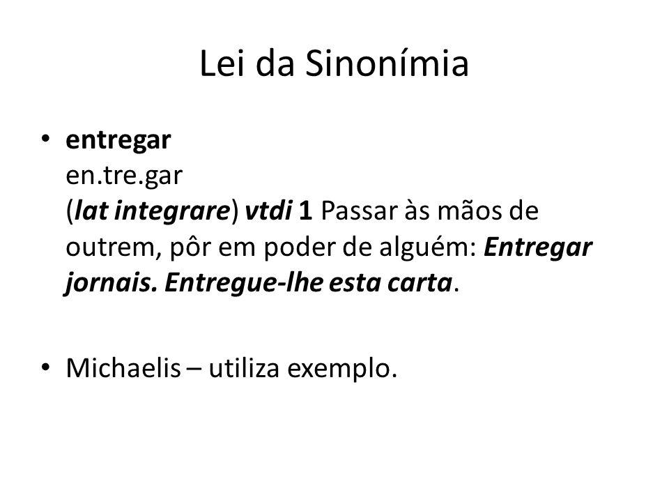 Lei da Sinonímia entregar en.tre.gar (lat integrare) vtdi 1 Passar às mãos de outrem, pôr em poder de alguém: Entregar jornais.