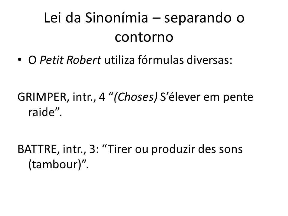 """Lei da Sinonímia – separando o contorno O Petit Robert utiliza fórmulas diversas: GRIMPER, intr., 4 """"(Choses) S'élever em pente raide"""". BATTRE, intr.,"""