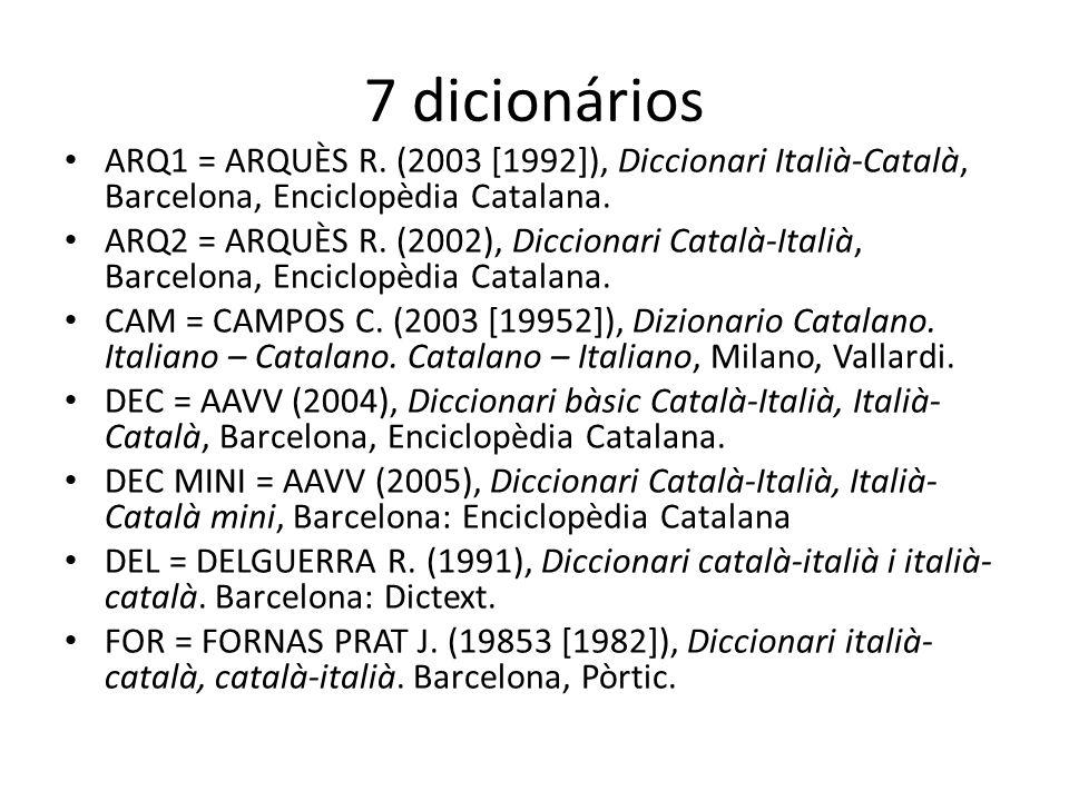 7 dicionários ARQ1 = ARQUÈS R. (2003 [1992]), Diccionari Italià-Català, Barcelona, Enciclopèdia Catalana. ARQ2 = ARQUÈS R. (2002), Diccionari Català-I