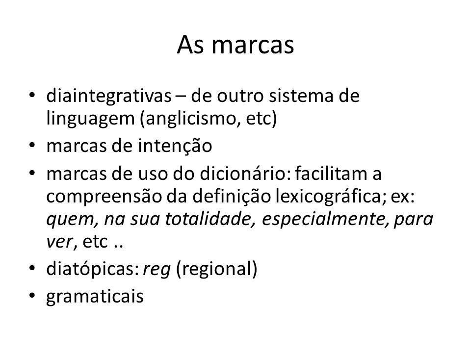 As marcas diaintegrativas – de outro sistema de linguagem (anglicismo, etc) marcas de intenção marcas de uso do dicionário: facilitam a compreensão da definição lexicográfica; ex: quem, na sua totalidade, especialmente, para ver, etc..