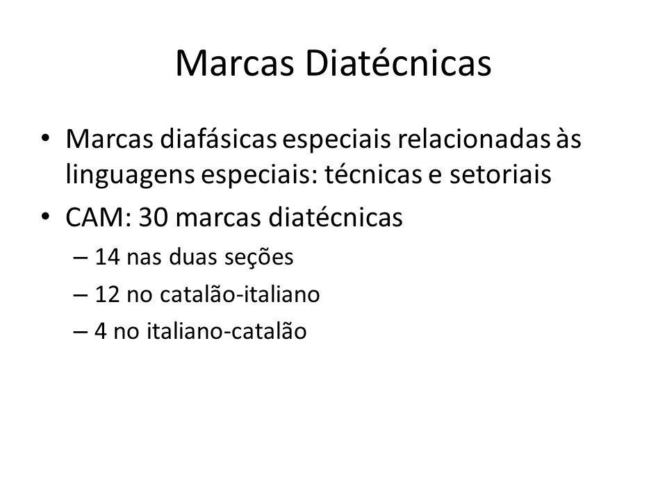 Marcas Diatécnicas Marcas diafásicas especiais relacionadas às linguagens especiais: técnicas e setoriais CAM: 30 marcas diatécnicas – 14 nas duas seções – 12 no catalão-italiano – 4 no italiano-catalão