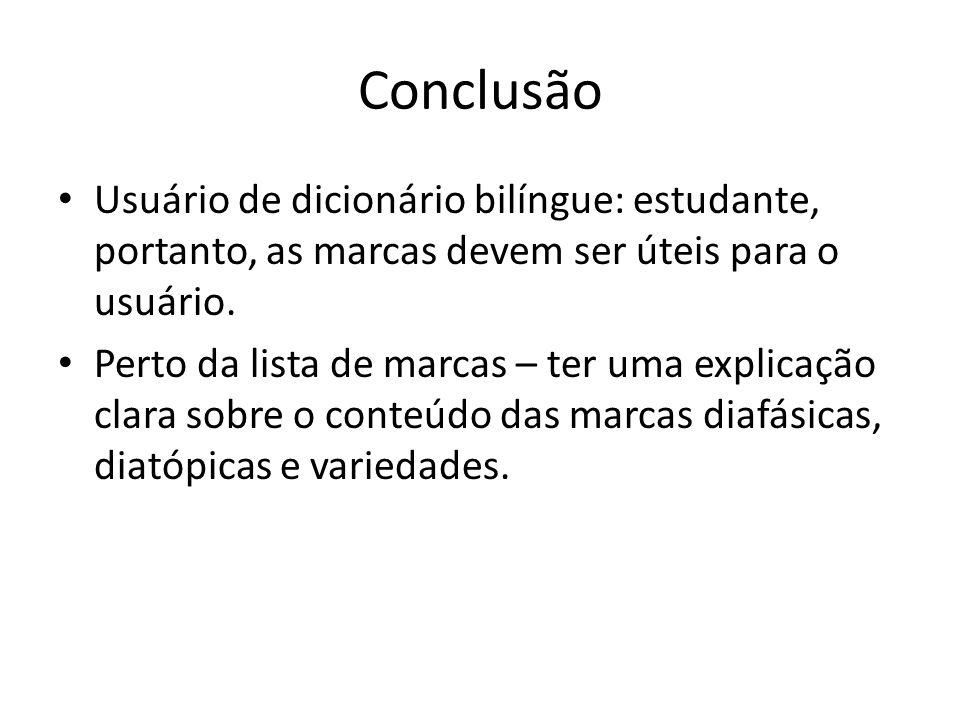 Conclusão Usuário de dicionário bilíngue: estudante, portanto, as marcas devem ser úteis para o usuário. Perto da lista de marcas – ter uma explicação