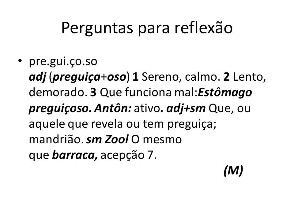 Perguntas para reflexão pre.gui.ço.so adj (preguiça+oso) 1 Sereno, calmo.