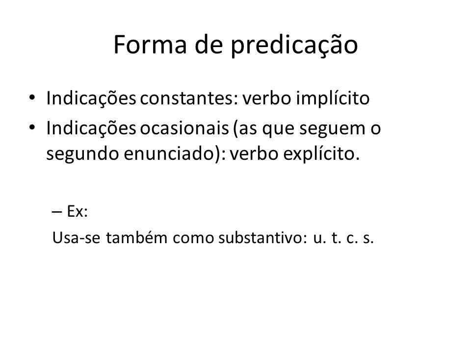 Forma de predicação Indicações constantes: verbo implícito Indicações ocasionais (as que seguem o segundo enunciado): verbo explícito. – Ex: Usa-se ta