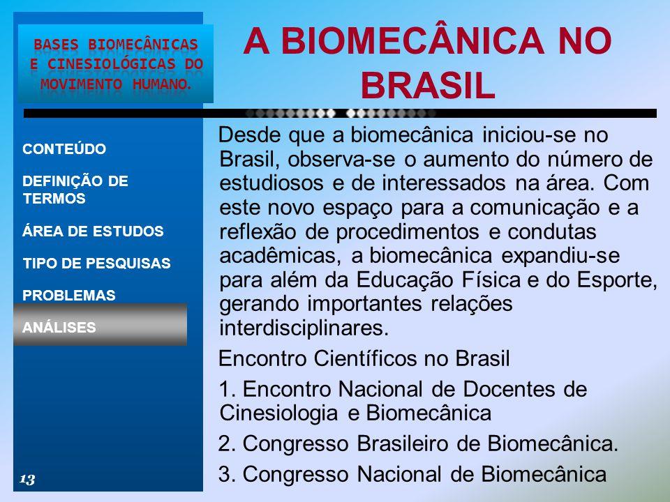 A BIOMECÂNICA NO BRASIL 13 CONTEÚDO DEFINIÇÃO DE TERMOS ÁREA DE ESTUDOS TIPO DE PESQUISAS PROBLEMAS ANÁLISES Desde que a biomecânica iniciou-se no Bra