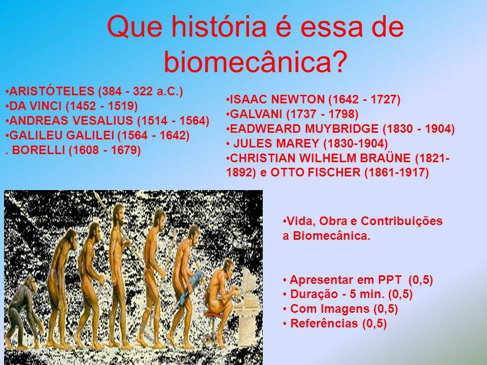Que história é essa de biomecânica? ARISTÓTELES (384 - 322 a.C.) DA VINCI (1452 - 1519) ANDREAS VESALIUS (1514 - 1564) GALILEU GALILEI (1564 - 1642).