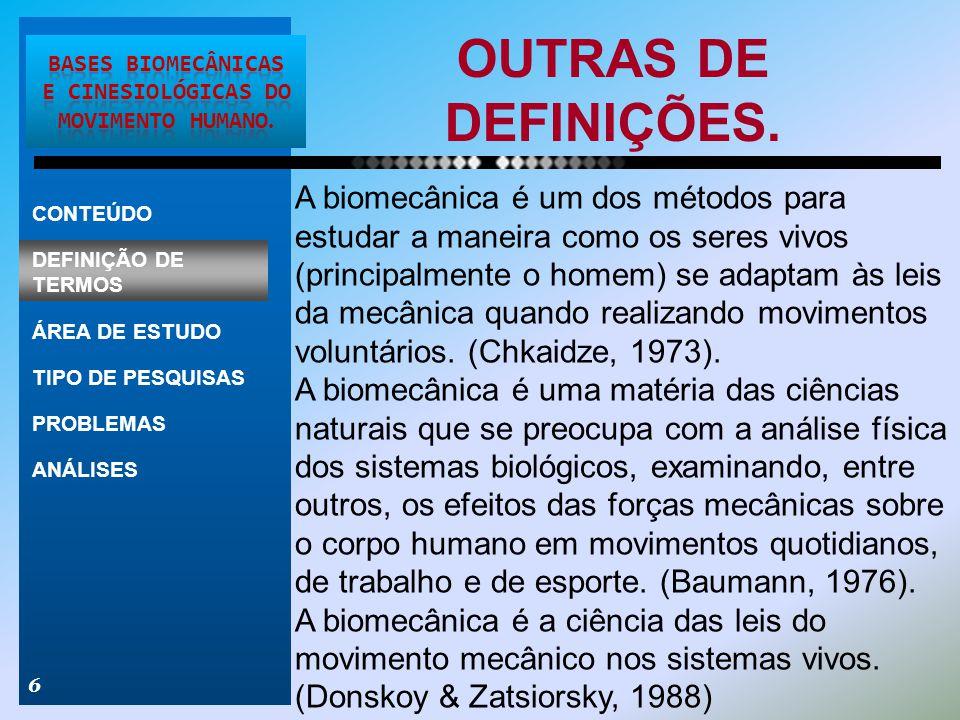 OUTRAS DE DEFINIÇÕES. 6 A biomecânica é um dos métodos para estudar a maneira como os seres vivos (principalmente o homem) se adaptam às leis da mecân