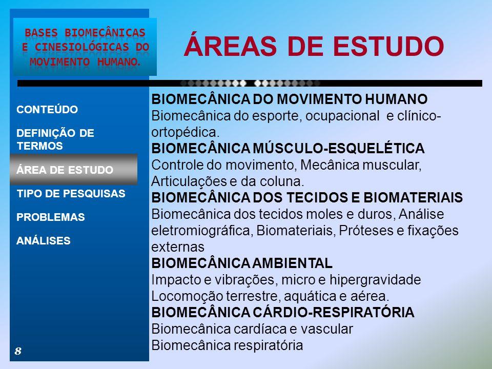 ÁREAS DE ESTUDO 8 BIOMECÂNICA DO MOVIMENTO HUMANO Biomecânica do esporte, ocupacional e clínico- ortopédica. BIOMECÂNICA MÚSCULO-ESQUELÉTICA Controle