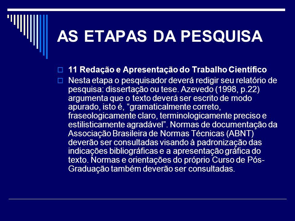 AS ETAPAS DA PESQUISA  11 Redação e Apresentação do Trabalho Científico  Nesta etapa o pesquisador deverá redigir seu relatório de pesquisa: dissertação ou tese.