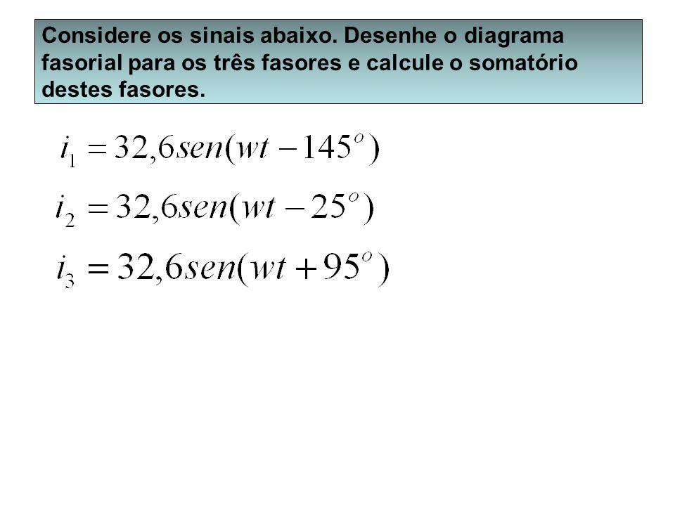 Considere os sinais abaixo. Desenhe o diagrama fasorial para os três fasores e calcule o somatório destes fasores.