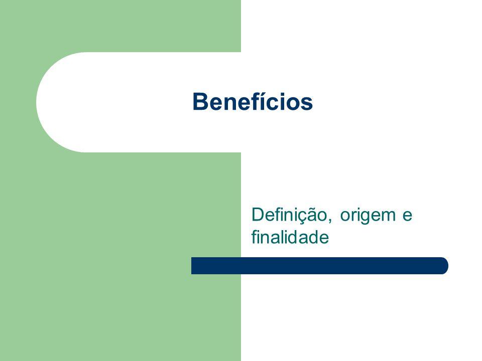 Benefícios Definição, origem e finalidade