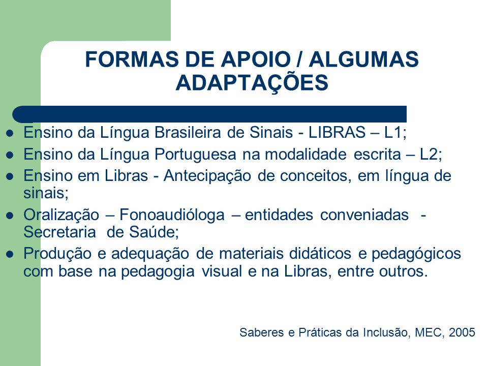 FORMAS DE APOIO / ALGUMAS ADAPTAÇÕES Ensino da Língua Brasileira de Sinais - LIBRAS – L1; Ensino da Língua Portuguesa na modalidade escrita – L2; Ensi