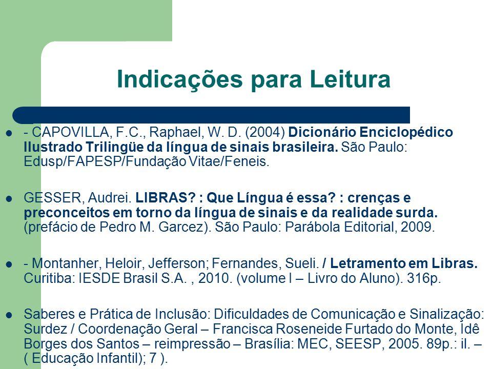 Indicações para Leitura - CAPOVILLA, F.C., Raphael, W. D. (2004) Dicionário Enciclopédico Ilustrado Trilingüe da língua de sinais brasileira. São Paul