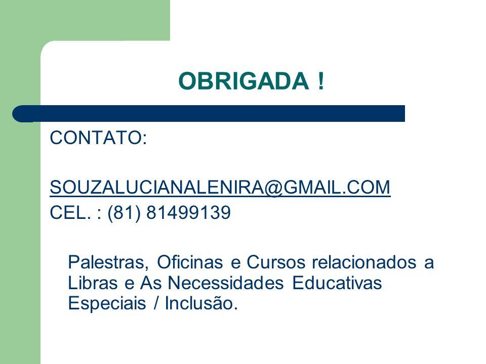 OBRIGADA ! CONTATO: SOUZALUCIANALENIRA@GMAIL.COM CEL. : (81) 81499139 Palestras, Oficinas e Cursos relacionados a Libras e As Necessidades Educativas