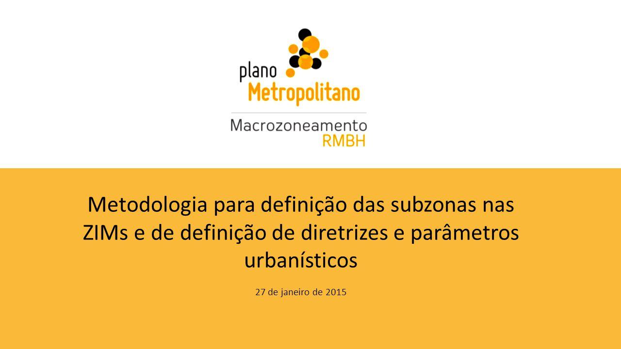 Metodologia para definição das subzonas nas ZIMs e de definição de diretrizes e parâmetros urbanísticos 27 de janeiro de 2015