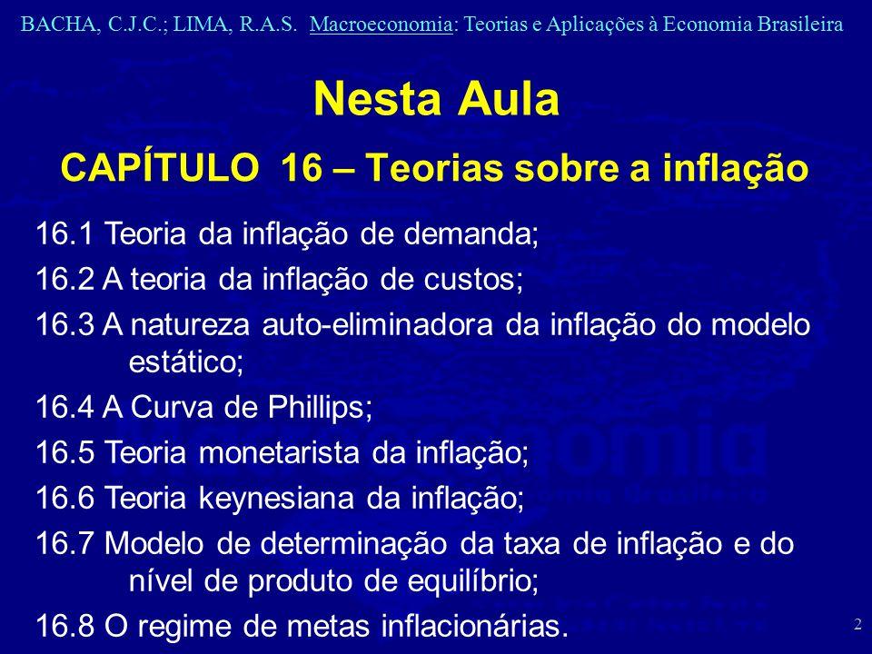 BACHA, C.J.C.; LIMA, R.A.S. Macroeconomia: Teorias e Aplicações à Economia Brasileira 2 Nesta Aula CAPÍTULO 16 – Teorias sobre a inflação 16.1 Teoria