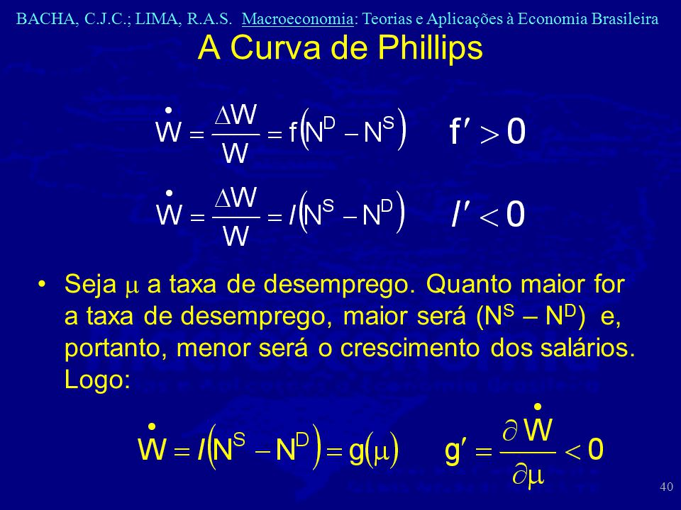 BACHA, C.J.C.; LIMA, R.A.S. Macroeconomia: Teorias e Aplicações à Economia Brasileira 40 A Curva de Phillips Seja  a taxa de desemprego. Quanto maior