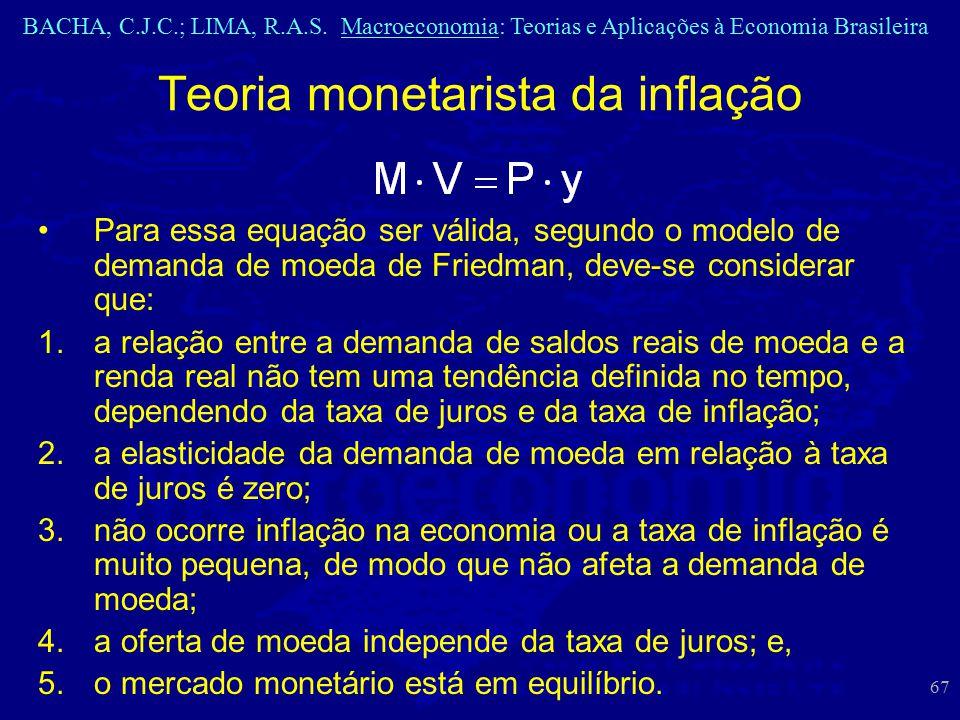 BACHA, C.J.C.; LIMA, R.A.S. Macroeconomia: Teorias e Aplicações à Economia Brasileira 67 Para essa equação ser válida, segundo o modelo de demanda de