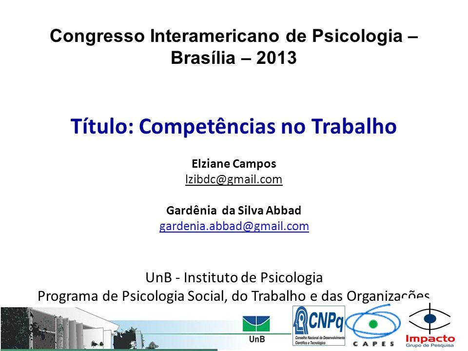 Congresso Interamericano de Psicologia – Brasília – 2013 Título: Competências no Trabalho Elziane Campos lzibdc@gmail.com Gardênia da Silva Abbad gard