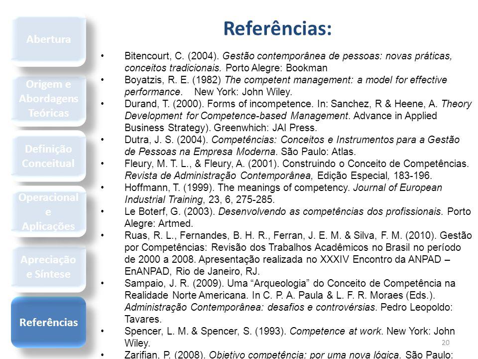 Referências: 20 Bitencourt, C. (2004). Gestão contemporânea de pessoas: novas práticas, conceitos tradicionais. Porto Alegre: Bookman Boyatzis, R. E.