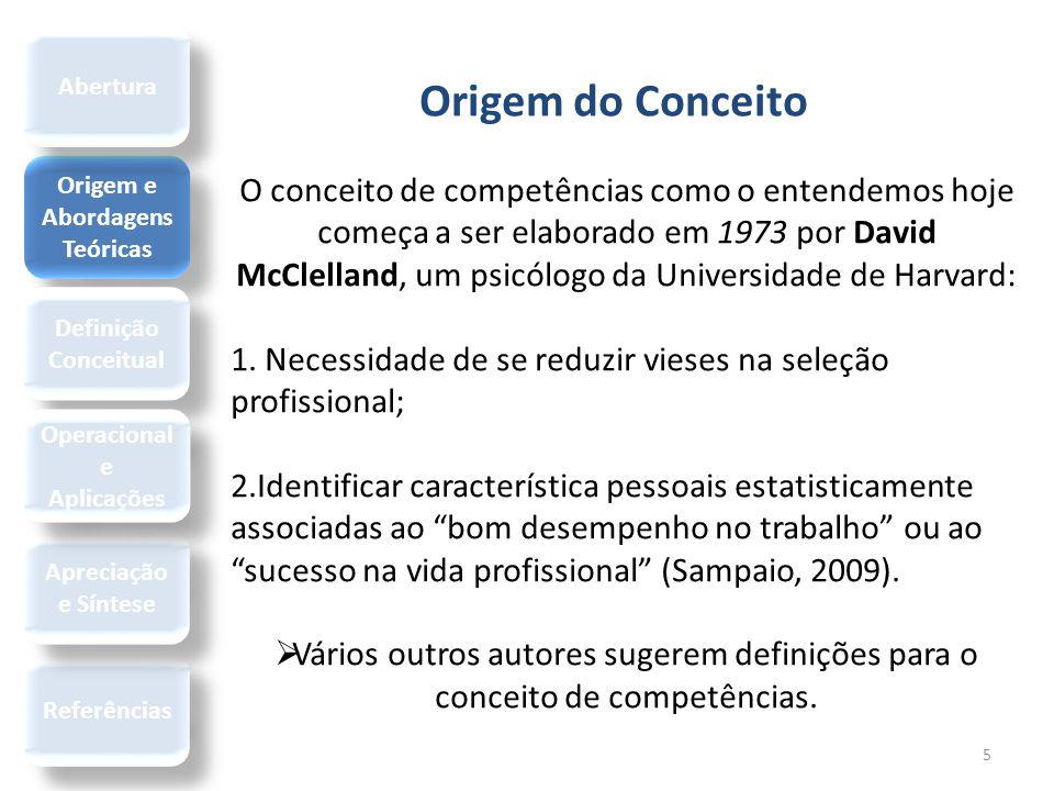 Origem do Conceito 5 O conceito de competências como o entendemos hoje começa a ser elaborado em 1973 por David McClelland, um psicólogo da Universida
