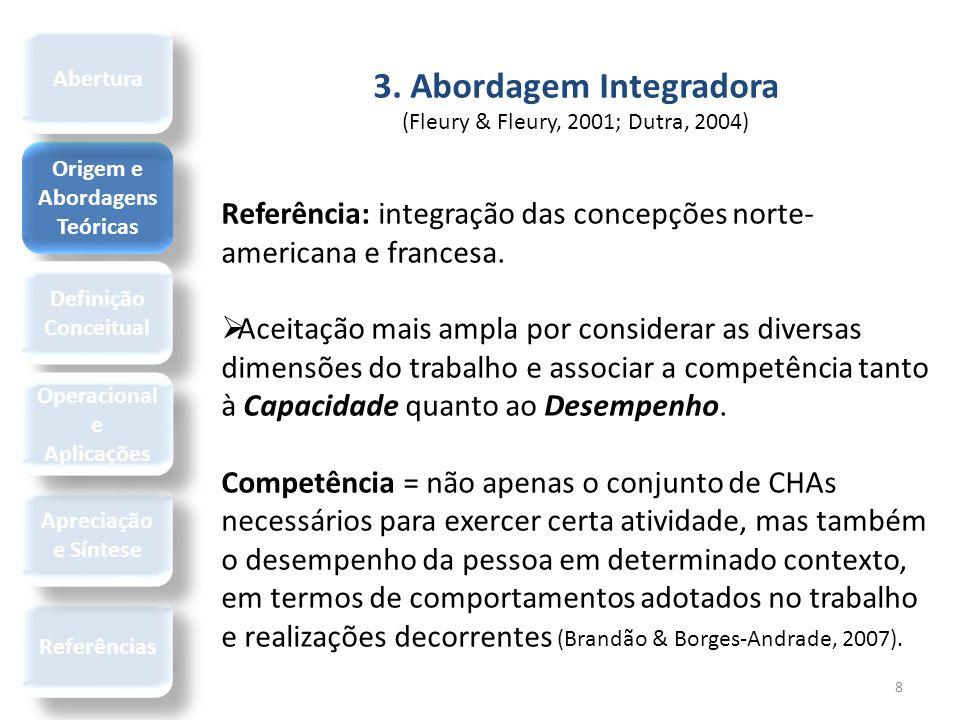 8 3. Abordagem Integradora (Fleury & Fleury, 2001; Dutra, 2004) Referência: integração das concepções norte- americana e francesa.  Aceitação mais am