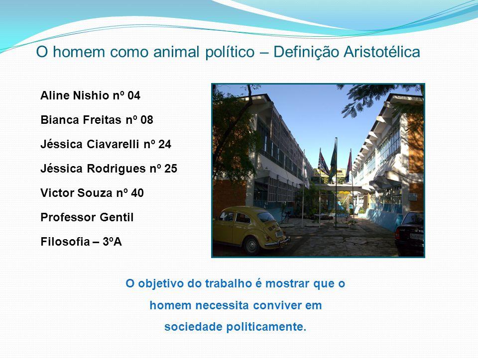 O homem como animal político – Definição Aristotélica Aline Nishio nº 04 Bianca Freitas nº 08 Jéssica Ciavarelli nº 24 Jéssica Rodrigues nº 25 Victor
