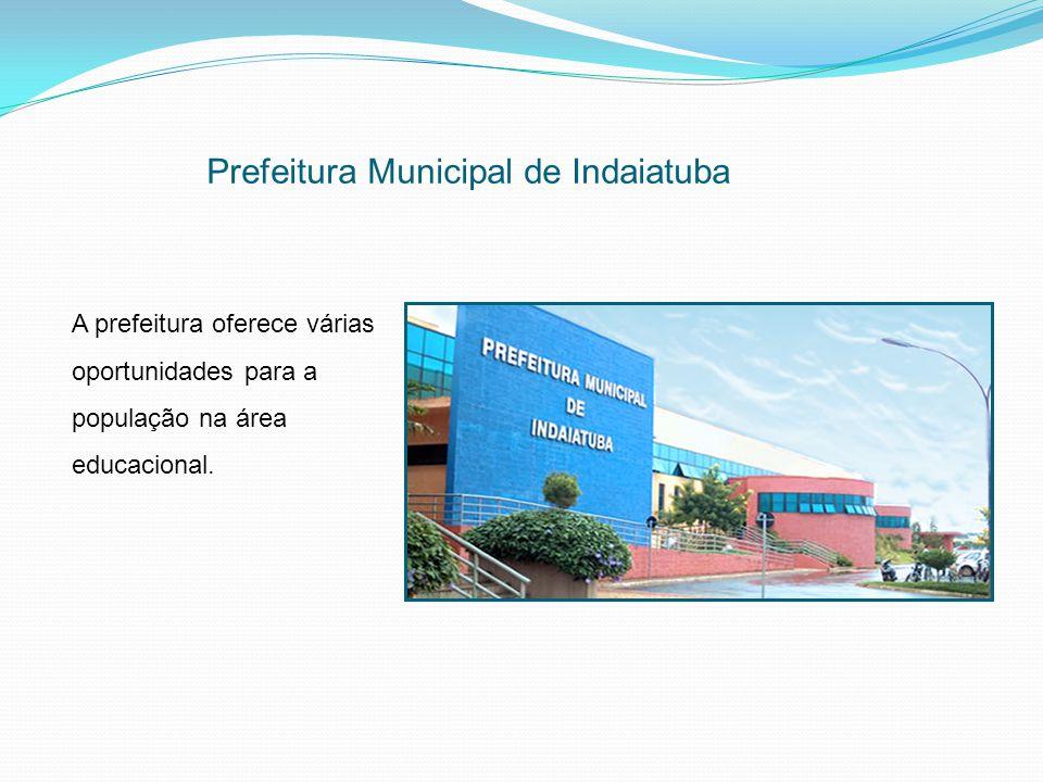 Prefeitura Municipal de Indaiatuba A prefeitura oferece várias oportunidades para a população na área educacional.