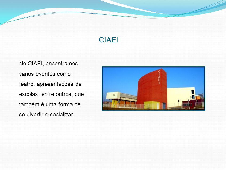 CIAEI No CIAEI, encontramos vários eventos como teatro, apresentações de escolas, entre outros, que também é uma forma de se divertir e socializar.