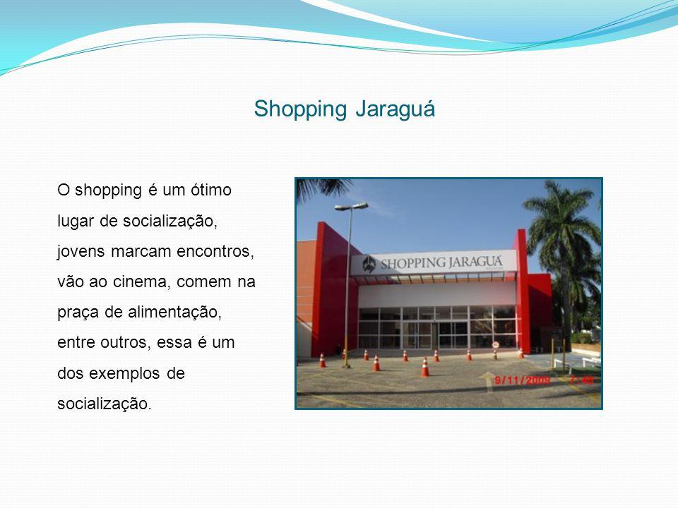 Shopping Jaraguá O shopping é um ótimo lugar de socialização, jovens marcam encontros, vão ao cinema, comem na praça de alimentação, entre outros, ess