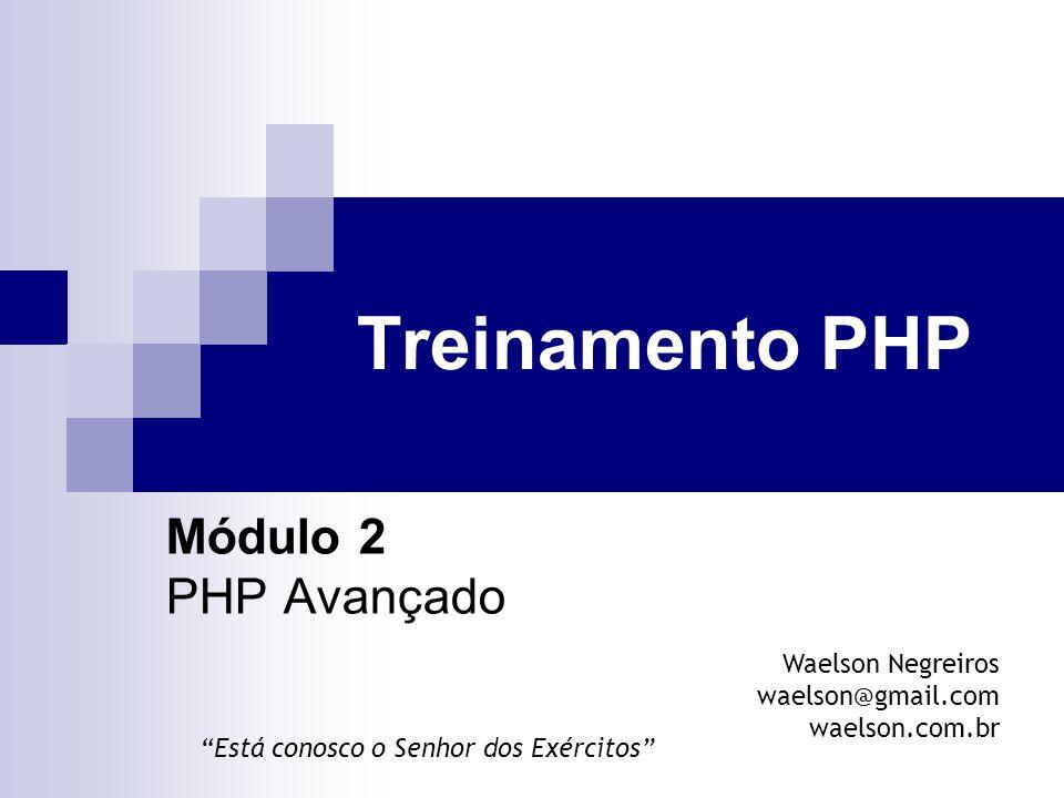 """Treinamento PHP Módulo 2 PHP Avançado Waelson Negreiros waelson@gmail.com waelson.com.br """"Está conosco o Senhor dos Exércitos"""""""