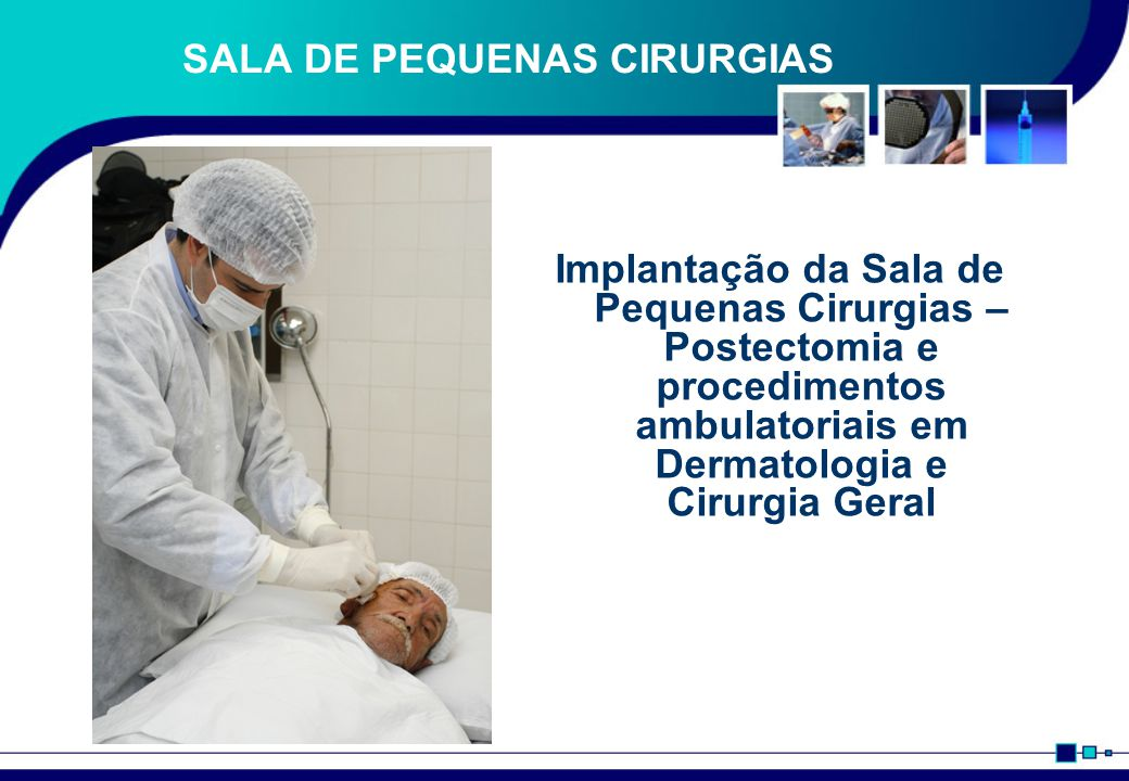 SALA DE PEQUENAS CIRURGIAS Implantação da Sala de Pequenas Cirurgias – Postectomia e procedimentos ambulatoriais em Dermatologia e Cirurgia Geral