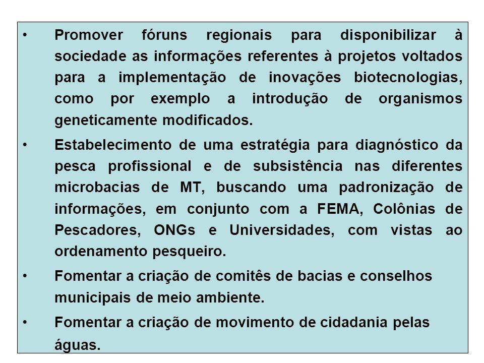 Promover fóruns regionais para disponibilizar à sociedade as informações referentes à projetos voltados para a implementação de inovações biotecnologias, como por exemplo a introdução de organismos geneticamente modificados.