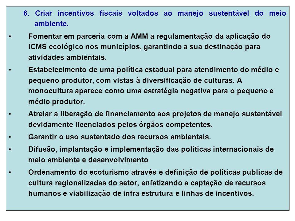6. Criar incentivos fiscais voltados ao manejo sustentável do meio ambiente.