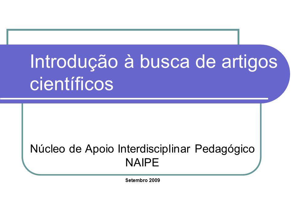 Introdução à busca de artigos científicos Núcleo de Apoio Interdisciplinar Pedagógico NAIPE Setembro 2009