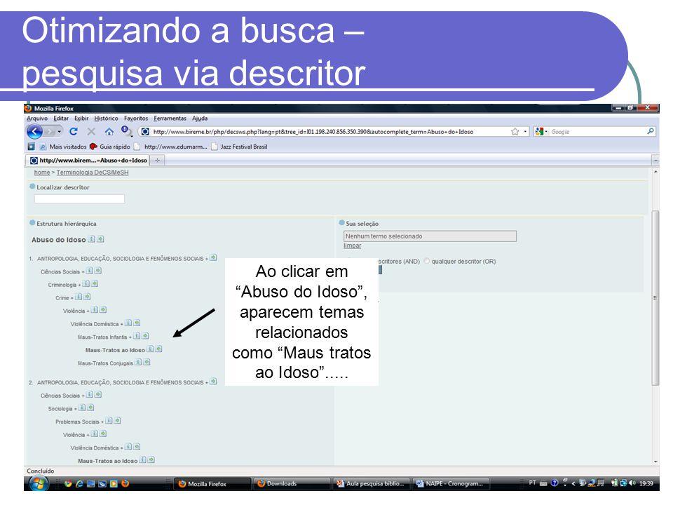 Otimizando a busca – pesquisa via descritor Ao clicar em Abuso do Idoso , aparecem temas relacionados como Maus tratos ao Idoso .....
