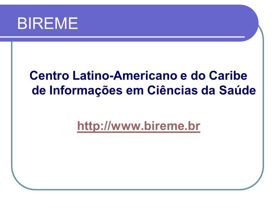 BIREME Centro Latino-Americano e do Caribe de Informações em Ciências da Saúde http://www.bireme.br