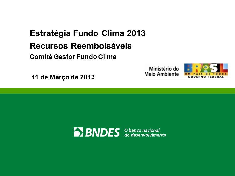 Estratégia Fundo Clima 2013 Recursos Reembolsáveis Comitê Gestor Fundo Clima 11 de Março de 2013