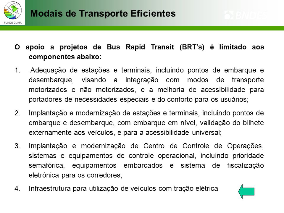 O apoio a projetos de Bus Rapid Transit (BRT's) é limitado aos componentes abaixo: 1.