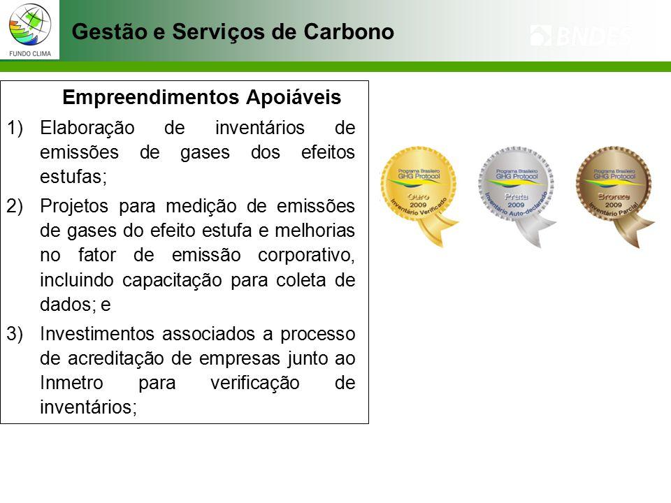 Gestão e Serviços de Carbono Empreendimentos Apoiáveis 1)Elaboração de inventários de emissões de gases dos efeitos estufas; 2)Projetos para medição de emissões de gases do efeito estufa e melhorias no fator de emissão corporativo, incluindo capacitação para coleta de dados; e 3)Investimentos associados a processo de acreditação de empresas junto ao Inmetro para verificação de inventários;